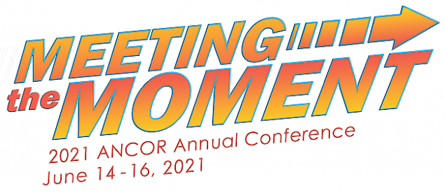 2021 Meeting the Moment 2021 ANCOR Annual Conference June 14-16, 2021
